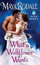 What a Wallflower Wants ebook by Maya Rodale