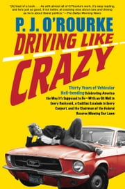 Driving Like Crazy - Thirty Years of Vehicular Hell-Bending, Celebrating America the Way It's Supposed To Be - With an Oi ebook by P.  J. O'Rourke