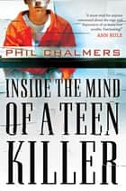 Inside the Mind of a Teen Killer ebook by Phil Chalmers