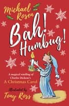 Bah! Humbug! Every Christmas Needs a Little Scrooge ebook by Michael Rosen