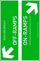 Off-Ramps and On-Ramps - Keeping Talented Women on the Road to Success ebook by Sylvia Ann Hewlett