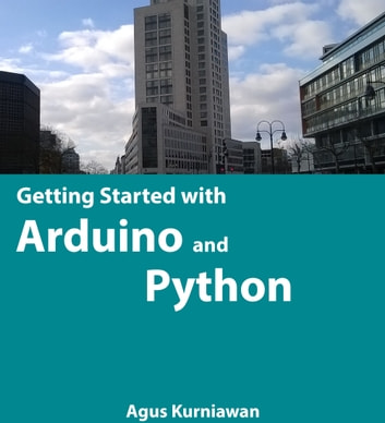 Getting Started with Arduino and Python ebook by Agus Kurniawan