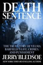 Death Sentence - The True Story of Velma Barfield's Life, Crimes, and Punishment ebook by Jerry Bledsoe