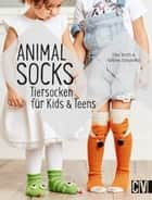 Animal Socks - Tiersocken für Kids & Teens ebook by Elke Reith, Sabine Schidelko
