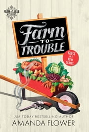 Farm to Trouble ebook by Amanda Flower
