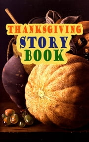 Thanksgiving Story Book - Classic Holiday Tales for Children ebook by Eugene Field, Kate Upson Clark, Eleanor L. Skinner,...