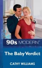 The Baby Verdict (Mills & Boon Vintage 90s Modern) ebook by Cathy Williams