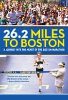 26.2 Miles to Boston - A Journey into the Heart of the Boston Marathon ebook by Michael Connelly