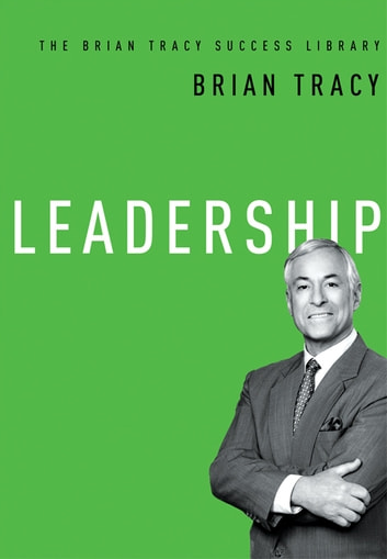 Leadership (The Brian Tracy Success Library) ebook by Brian Tracy