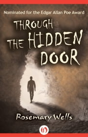 Through the Hidden Door ebook by Rosemary Wells