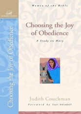 Choosing the Joy of Obedience: A Study on Mary ebook by Judith Couchman