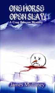 One Horse Open Slay: A Crag Banyon Mystery ebook by James Mullaney