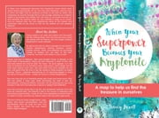 When Your Superpower Becomes Your Kryptonite - A map to help us find the treasure in ourselves ebook by Tracey A Hewitt