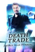 Death Trade ebook by Jeffrey Alan Henning