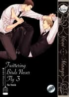 Twittering Birds Never Fly Vol. 3 (Yaoi Manga) ebook by