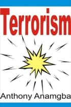 Terrorism ebook by Anthony Anamgba