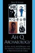Ah Q Archaeology ebook by Paul B. Foster