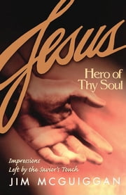 Jesus, Hero of Thy Soul ebook by Jim McGuiggan