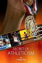 Secret of Athleticism ebook by Chong Xie