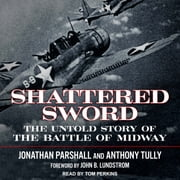 Shattered Sword - The Untold Story of the Battle of Midway audiobook by Jonathan Parshall, Anthony Tully