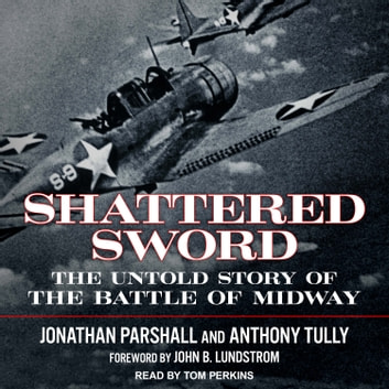 Shattered Sword - The Untold Story of the Battle of Midway audiobook by Jonathan Parshall,Anthony Tully