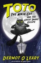 Toto the Ninja Cat and the Great Snake Escape - Book 1 ebook by Nick East, Dermot O'Leary