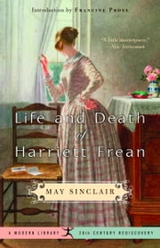 Life and Death of Harriett Frean ebook by May Sinclair,Francine Prose