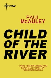 Child of the River - Confluence Book 1 ebook by Paul McAuley
