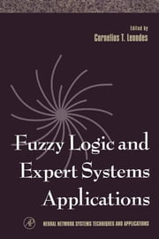 Fuzzy Logic and Expert Systems Applications ebook by Cornelius T. Leondes,Cornelius T. Leondes