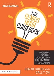 The Genius Hour Guidebook - Fostering Passion, Wonder, and Inquiry in the Classroom ebook by Denise Krebs, Gallit Zvi