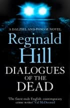 Dialogues of the Dead (Dalziel & Pascoe, Book 17) ebook by Reginald Hill