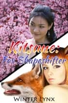 Kitsune: Fox Shapeshifter ebook by Winter Lynx