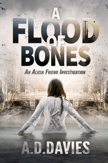 A Flood of Bones - An Alicia Friend Investigation ebook by A. D. Davies