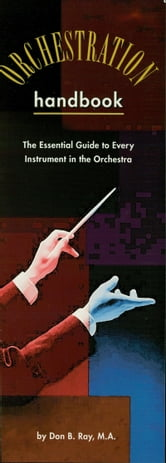 The Orchestration Handbook - The Essential Guide to Every Instrument in the Orchestra ebook by Don B. Ray