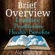 Brief Overview: Legalized Prostitution: Health Benefits ebook by Kobo.Web.Store.Products.Fields.ContributorFieldViewModel