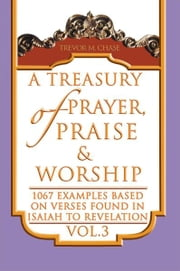 A Treasury of Prayer, Praise & Worship Vol.3 ebook by Trevor M. Chase