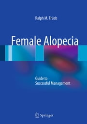 Female Alopecia - Guide to Successful Management ebook by Ralph M. Trüeb