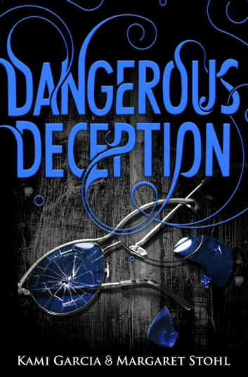 Dangerous Deception - (Dangerous Creatures Book 2) eBook by Kami Garcia,Margaret Stohl