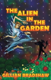 The Alien in the Garden ebook by Gillian Bradshaw