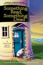 Something Read Something Dead - A Lighthouse Library Mystery ebook by Eva Gates