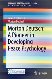 Morton Deutsch: A Pioneer in Developing Peace Psychology ebook by Morton Deutsch,Peter Coleman