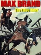 The False Rider ebook by Max Brand, Frederick Faust