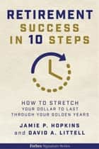 Retirement Success In 10 Steps ebook by Jamie P. Hopkins,David A. Littell