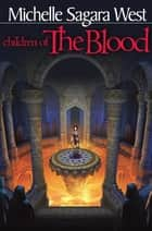 Children of the Blood ebook by Michelle Sagara West, Michelle Sagara West