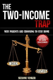 The Two-Income Trap - Why Parents Are Choosing To Stay Home ebook by Suzanne Venker
