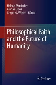 Philosophical Faith and the Future of Humanity ebook by Helmut Wautischer,Alan M. Olson,Gregory J. Walters