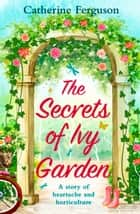 The Secrets of Ivy Garden ebook by Catherine Ferguson
