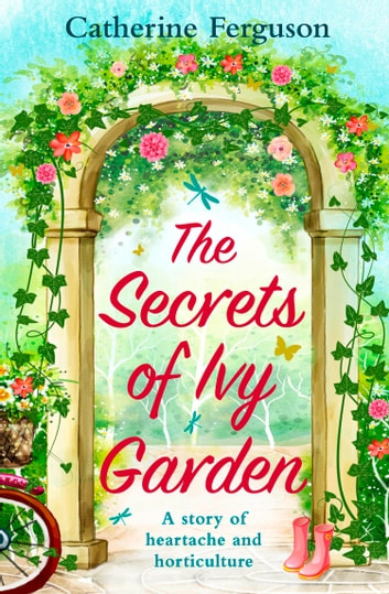 The Secrets of Ivy Garden: A heartwarming tale perfect for relaxing on the grass ebook by Catherine Ferguson
