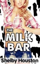 The Milk Bar ebook by Shelby Houston