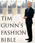 Tim Gunn's Fashion Bible - The Fascinating History of Everything in Your Closet ebook by Tim Gunn, Ada Calhoun